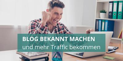 Deinen Blog bekannt machen + mehr Traffic bekommen