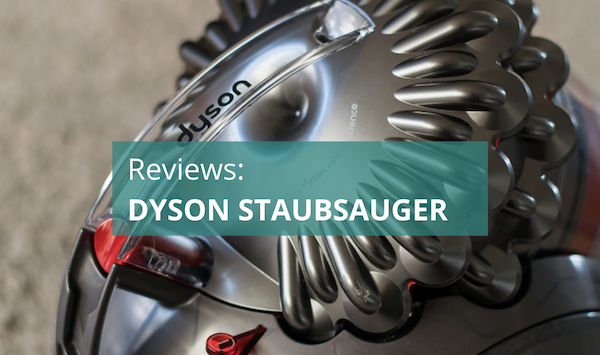 Reviews: Dyson Staubsauger im Praxistest